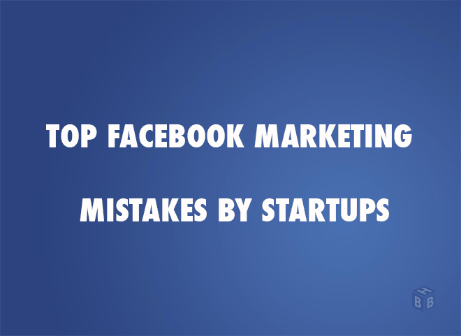 Facebook Marketing Mistakes Startups