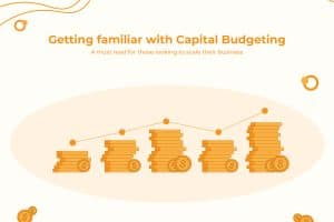 Getting Familiar With Capital Budgeting. A Must Read For Those Looking To Scale Their Business